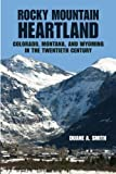 Smith, Duane A.: Rocky Mountain Heartland: Colorado, Montana, and Wyoming in the Twentieth Century (The Modern American West)