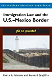Johnson, Kevin R.: Immigration Law and the U.S.-Mexico Border: Si se puede? (The Mexican American Experience)
