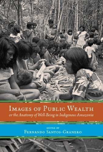 images-of-public-wealth-or-the-anatomy-of-well-being-in-indigenous-amazonia