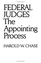 Federal judges: the appointing process by…