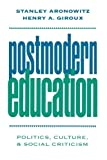 Aronowitz, Stanley: Postmodern Education: Politics, Culture, and Social Criticism