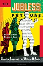 The Jobless Future: Sci-Tech and the Dogma…