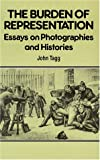 Tagg, John: The Burden of Representation: Essays on Photographies and Histories