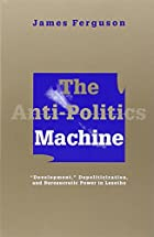 The Anti-Politics Machine: Development,…
