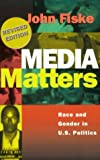 Fiske, John: Media Matters: Race and Gender in U.S. Politics