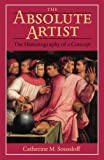 Soussloff, Catherine M.: The Absolute Artist: The Historiography of a Concept