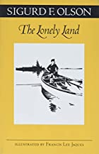 The Lonely Land by Sigurd F. Olson