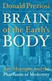Preziosi, Donald: Brain of the Earth's Body: Art, Museums, and the Phantasms of Modernity