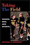 Messner, Michael A.: Taking the Field: Women, Men, and Sports