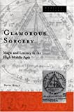 Rollo, David: Glamorous Sorcery: Magic and Literacy in the High Middle Ages