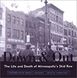 Hart, Joseph: Down &amp; Out: The Life and Death of Minneapolis&#39;s Skid Row
