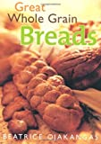 Ojakangas, Beatrice: Great Whole Grain Breads