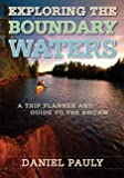 Pauly, Daniel: Exploring the Boundary Waters: A Trip Planner And Guide To The BWCAW