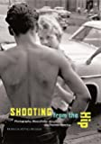 Vettel-Becker, Patricia: Shooting From The Hip: Photography, Masculinity, And Postwar America