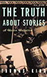 King, Thomas: The Truth About Stories: A Native Narrative (Indigenous Americas)