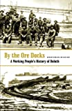 Hudelson, Richard: By the Ore Docks: A Working People&#39;s History of Duluth