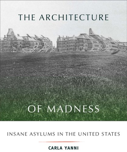 the-architecture-of-madness-insane-asylums-in-the-united-states-architecture-landscape-and-amer-culture