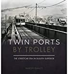 Twin Ports by Trolley: The Streetcar Era in…