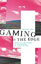 Gaming at the Edge: Sexuality and Gender at…