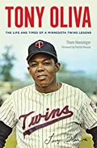 Tony Oliva: The Life and Times of a…