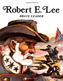 Rae Bains: Robert E. Lee: Brave Leader