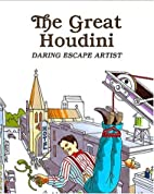 The Great Houdini: Daring Escape Artist by…