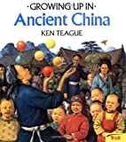 Teague, Ken: Growing Up in Ancient China