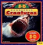 Outrageous 3-D Dangerous Creatures by Ian…