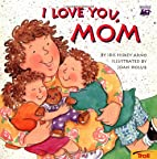I Love You, Mom by Iris Hiskey Arno