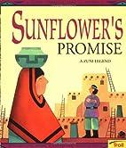 Sunflower's Promise : a Zuni Legend by…