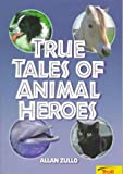 Zullo, Alan: True Tales of Animals Heros