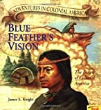 Knight, James E.: Blue Feather&#39;s Vision : The Dawn of Colonial America