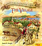 Knight, James E.: The Village : Life in Colonial Times