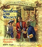 Knight, James E.: Seventh and Walnut : Life in Colonial Philadelphia