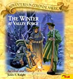 James Knight: Winter at Valley Forge: Survival and Victory (Adventures in Colonial America)