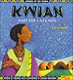 Lilly: Kwian and the Lazy Sun: A San Legend (Legends of the World)