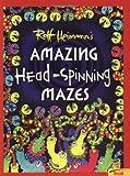 Heimann, Rolf: Amazing Head Spinning Mazes