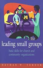 Leading Small Groups: Basic Skills for…