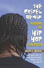 The Gospel Remix: Reaching the Hip Hop…