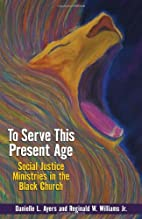 To Serve This Present Age: Social Justice…