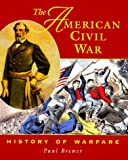 Brewer, Paul: The American Civil War (History of Warfare (Raintree Steck-Vaughn))
