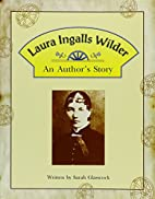 Laura Ingalls Wilder: An Author's Story…