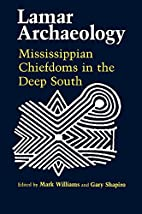 Lamar archaeology : Mississippian chiefdoms…
