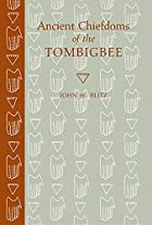 Ancient chiefdoms of the Tombigbee by John…