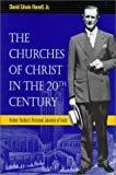 Harrell, David Edwin, Jr.: The Churches of Christ in the 20th Century: Homer Hailey's Personal Journey of Faith
