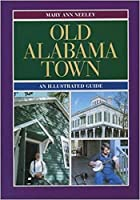 Old Alabama Town: An Illustrated Guide by…