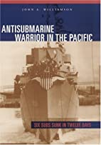Antisubmarine Warrior in the Pacific: Six…