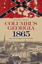 Columbus, Georgia, 1865: The Last True…