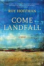 Come Landfall: A Novel by Roy Hoffman