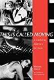 Child, Abigail: This Is Called Moving: A Critical Poetics Of Film